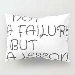 Not A Failure But A Lesson Motivate Quote / Motivational Inspirational Message/ Empower / Fearless Pillow Sham
