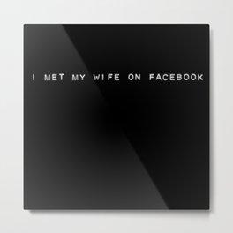I Met My Wife on Facebook Metal Print