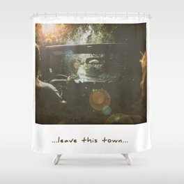 Leave this town Shower Curtain