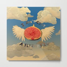 I don't give a flying fig Metal Print