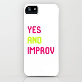 Yes And Improvisational Comedy Improv Quote iPhone Case