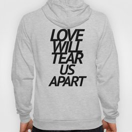 LOVE WILL TEAR US APART Hoody