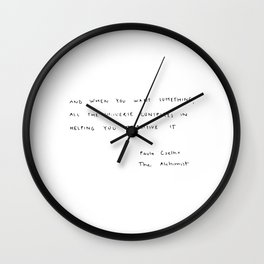 And, when you want something, all the universe conspires in helping you to achieve it. Wall Clock