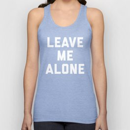 Leave Me Alone Funny Quote Unisex Tank Top