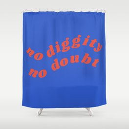 no diggity Shower Curtain