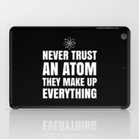 physics iPad Cases featuring NEVER TRUST AN ATOM THEY MAKE UP EVERYTHING (Black & White) by CreativeAngel