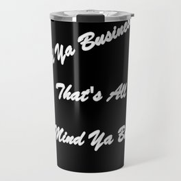 Mind Ya Business Travel Mug