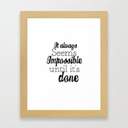 It Always Seems Impossible Until Its Done Wall Art Framed Art Print