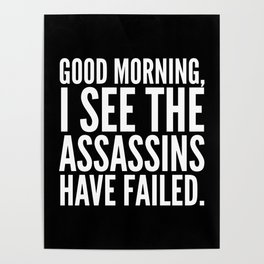 Good morning, I see the assassins have failed. (Black) Poster