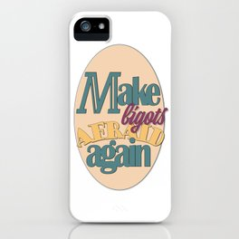 Make Bigots Afraid Again iPhone Case