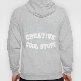 """Be Creative And Make Cool Stuff"" tee design. Perfect gift this holiday season! Go grab it now!  Hoody"