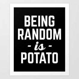 Being Random Funny Quote Art Print