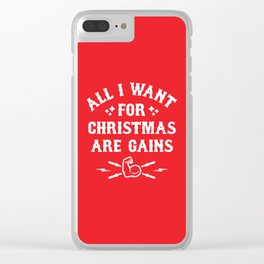 All I Want For Christmas Are Gains (Funny Gym Fitness) Clear iPhone Case