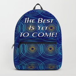 The Best Is Yet To Come! Backpack