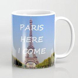 Paris Here I Come Coffee Mug