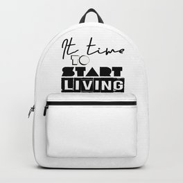 It time to start living Backpack