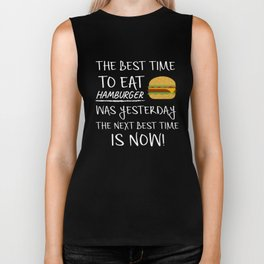 Best Time to Eat Hamburger was yesterday Next Best Time Is NOW! Funny Food Gift Biker Tank