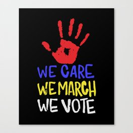 We Care , We March , We Vote Canvas Print