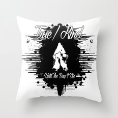 True/Kind: Until The Day I Die Throw Pillow