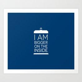 I Am Bigger On The Inside Art Print