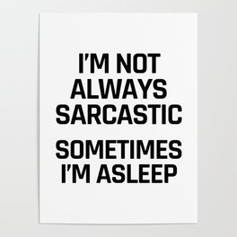 I'm Not Always Sarcastic Sometimes I'm Asleep Poster