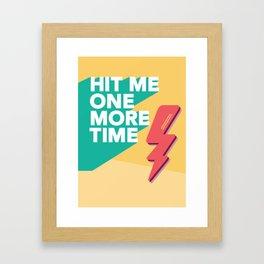 HIT ME ONE MORE TIME Framed Art Print