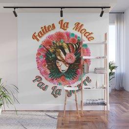 Faites La Mode Pas La Guerre Wall Mural