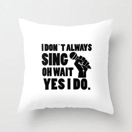 I always sing | singer gift Throw Pillow