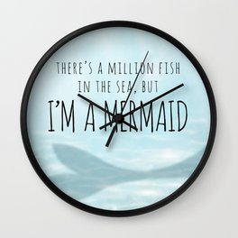 There's A Million Fish In The Sea, But I'm A Mermaid Wall Clock