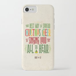Buddy the Elf! The Best Way to Spread Christmas Cheer is Singing Loud for All to Hear iPhone Case