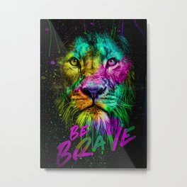BE BRAVE752634 Metal Print