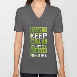 I Can't Keep Calm My Plants Need Me! Gardening Pun Unisex V-Neck