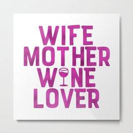 Wife Mother Wine Lover Metal Print