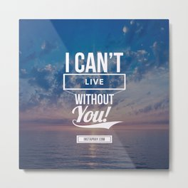 Can't live without you Metal Print