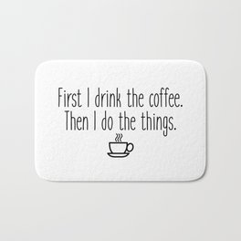 Gilmore Girls - First I drink the coffee Bath Mat