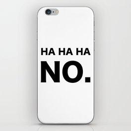 HA HA HA NO. iPhone Skin