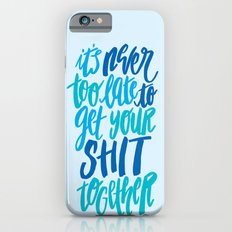 It's Never Too Late To Get Your Shit Together Slim Case iPhone 6s
