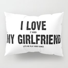 My Girlfriend and My Video Games Pillow Sham