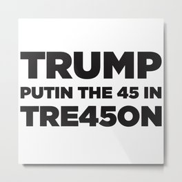 TRUMP TREASON Metal Print