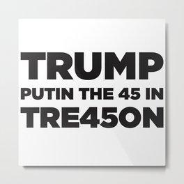 TRUMP TREASON Metal Print