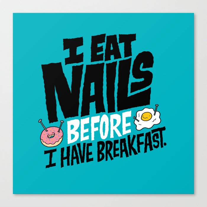 I Eat Nails BEFORE Breakfast Canvas Print