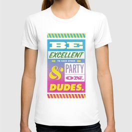 Be Excellent to Each Other And Party On Dudes T-shirt