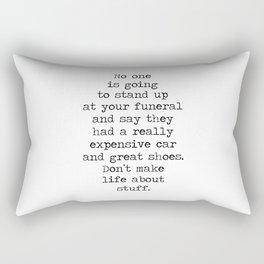 Don't make life about stuff... Rectangular Pillow