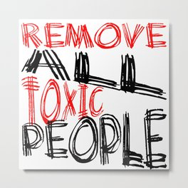 Remove All Toxic People Positive Quote Metal Print