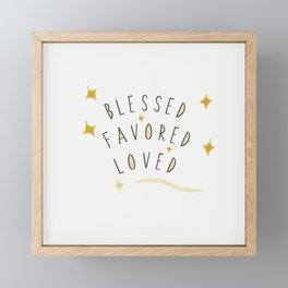 Blessed, Favored and Loved Framed Mini Art Print