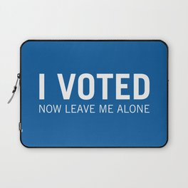 I voted. Now leave me alone. (Blue) Laptop Sleeve