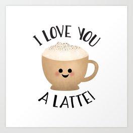 I Love You A LATTE! Art Print
