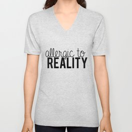Allergic to reality. Unisex V-Neck