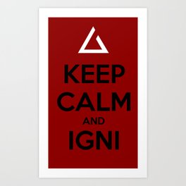 Keep Calm and Igni The Witcher 3 Art Print