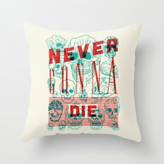 Never Gonna Die Throw Pillow